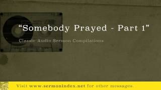 Somebody Prayed - Part 1 (Classic Audio Sermon Compilations)