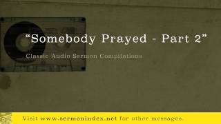 Somebody Prayed - Part 2 (Classic Audio Sermon Compilations)