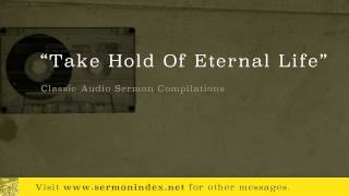 Take Hold Of Eternal Life (Classic Audio Sermon Compilations)