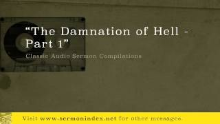 The Damnation of Hell - Part 1 (Classic Audio Sermon Compilations)