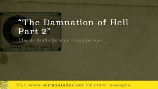 The Damnation of Hell - Part 2 (Classic Audio Sermon Compilations)