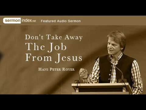 Featured Audio Sermon: Don't Take Away The Job From Jesus by Hans Peter Royer