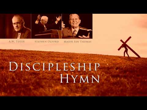 Discipleship Hymn (Compilation) Feat. A.W. Tozer, Stephen Olford, Major Ian Thomas