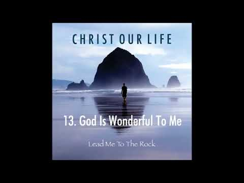 God Is Wonderful To Me (Christ our Life)