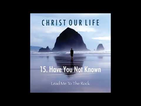 Have You Not Known (Christ our Life)
