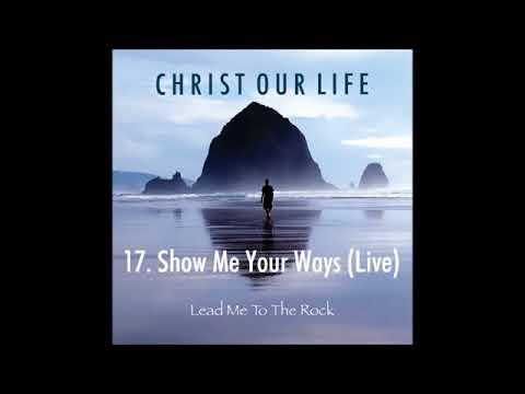 Show Me Your Ways Live (Christ our Life)