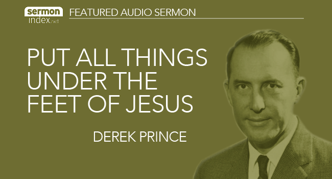 Put All Things Under the Feet of Jesus by Derek Prince